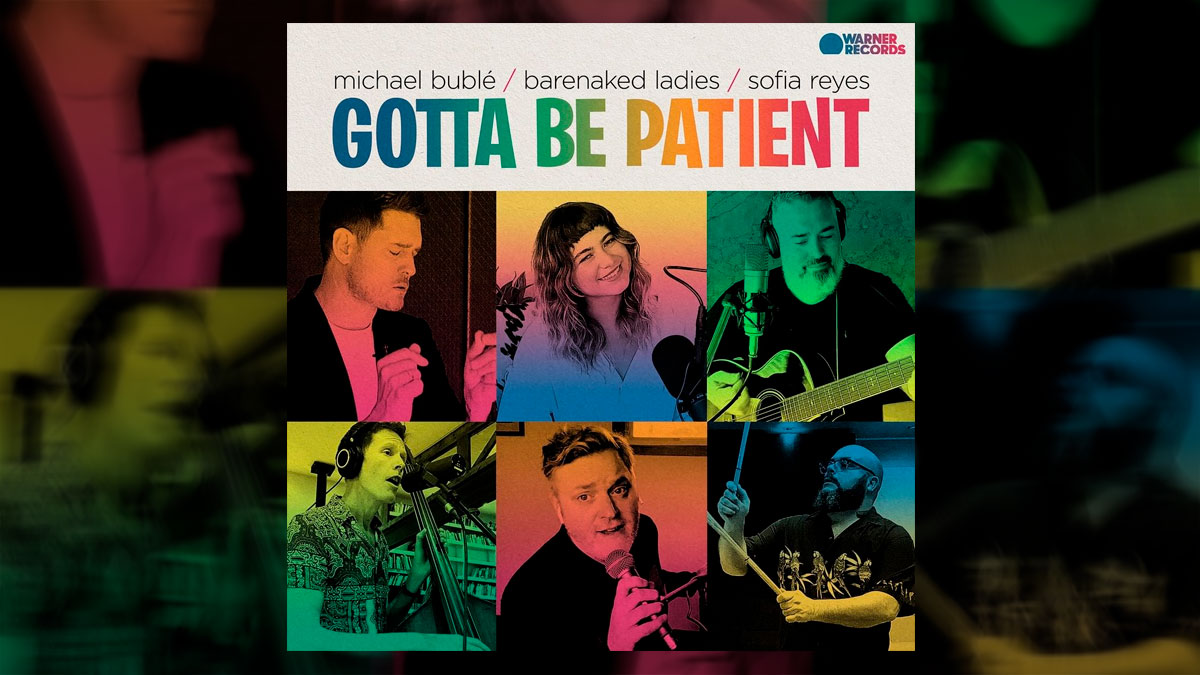 «Gotta Be Patient» con Michael Bublé, Sofia Reyes y Barenaked Ladies